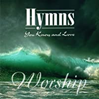 Hymns You Know & Love: Worship