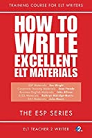 How To Write Excellent ELT Materials: The ESP Series