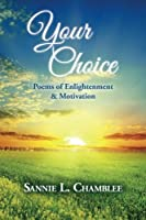 Your Choice: Poems of Enlightenment & Motivation