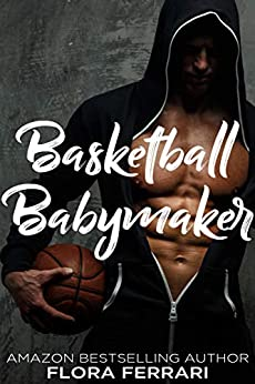 Basketball Babymaker (A Man Who Knows What He Wants Book 104) by [Ferrari, Flora]