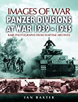 Panzer-divisions at War 1939-1945 (Images of War)