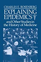 Explaining Epidemics: and Other Studies in the History of Medicine by Charles E. Rosenberg(1992-08-28)