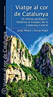 Viatge al cor de Catalunya : 20 indrets geològics i històrics al Geoparc de la Catalunya Central