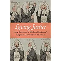 Loving Justice: Blackstone's Commentaries, Legal Emotions, and Anglo-American Conceptions of Justice (English Edition)