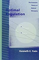 Optimal Regulation: The Economic Theory of Natural Monopoly (MIT Press)