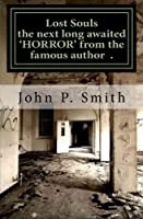 Lost Souls the next long awaited 'HORROR' from the famous author John P. Smith [並行輸入品]