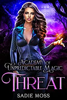 Threat (Academy of Unpredictable Magic Book 4) by [Moss, Sadie]