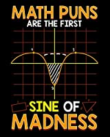 """Math Puns Are The First Sine Of Madness: Cute & Funny Math Puns Are The First Sine Of Madness 2020-2021 Weekly Planner & Gratitude Journal (110 Pages, 8"""" x 10"""") Blank Sections For Writing Daily Notes, Reminders, Moments of Thankfulness & To Do Lists"""