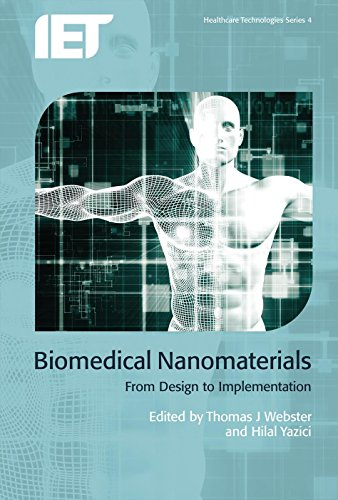 Download Biomedical Nanomaterials: From design to implementation (Healthcare Technologies) 1849199647