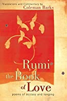 Rumi: The Book of Love: Poems of Ecstasy and Longing by Coleman Barks(1905-06-24)