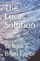The Lucas Solution: S7 Book 3 (S7 The Condition Of Subject 7)