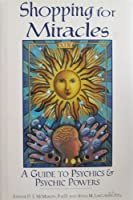 Shopping for Miracles: A Guide to Psychics & Psychic Powers