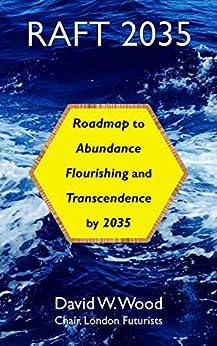 [Wood, David]のRAFT 2035: Roadmap to Abundance, Flourishing, and Transcendence, by 2035 (English Edition)