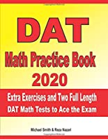 DAT Math Practice Book 2020: Extra Exercises and Two Full Length DAT Math Tests to Ace the Exam