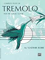 Complete Study of Tremolo for the Classic Guitar by Vladimir Bobri(1985-03-01)