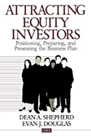 Attracting Equity Investors: Positioning, Preparing, and Presenting the Business Plan (Entrepreneurship & the Management of Growing Enterprises)