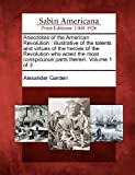 Anecdotes of the American Revolution: Illustrative of the Talents and Virtues of the Heroes of the Revolution Who Acted the Most Conspicuous Parts Therein. Volume 1 of 3