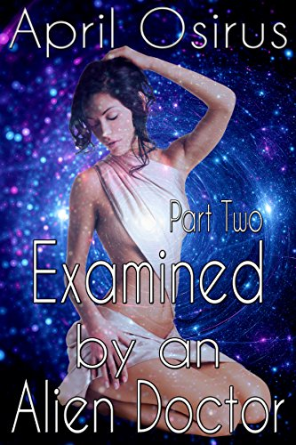 Examined by an Alien Doctor Part Two (Sci-Fi Alien Paranormal Medical Forbidden Romance) (English Edition)