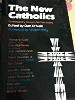 The New Catholics: Contemporary Converts Tell Their Stories