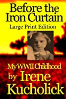 Before the Iron Curtain: My WWII Childhood Large Print Ed.