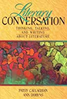Literary Conversation: Thinking, Talking, and Writing About Literature