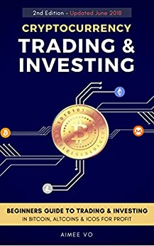 Cryptocurrency Trading & Investing: Beginners Guide To Trading & Investing In Bitcoin, Alt Coins & ICOs by [Vo, Aimee]