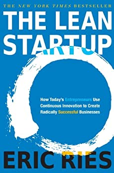 The Lean Startup: How Today's Entrepreneurs Use Continuous Innovation to Create Radically Successful Businesses by [Ries, Eric]