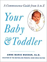 Your Baby & Toddler: Commonsense Guide from A to Z