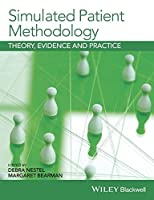 Simulated Patient Methodology: Theory, Evidence and Practice by Debra Nestel Margaret Bearman(2014-12-31)
