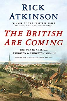 The British Are Coming: The War for America, Lexington to Princeton, 1775-1777 (The Revolution Trilogy Book 1) by [Atkinson, Rick]