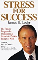 Stress for Success: Jim Loehr's  Program forTransforming Stress into Energy at Work