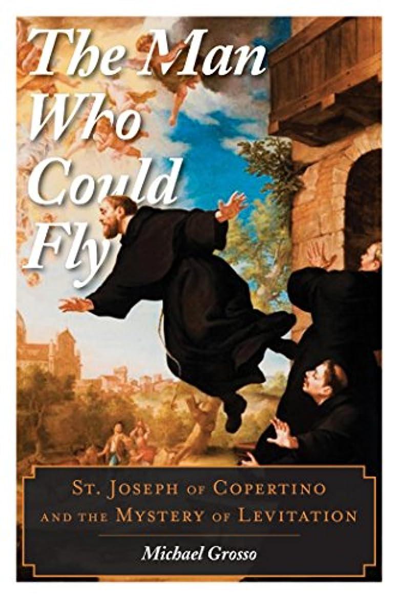 ドラッグ周り類推The Man Who Could Fly: St. Joseph of Copertino and the Mystery of Levitation (English Edition)