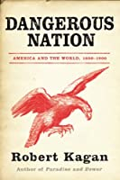 Dangerous Nation: America in the World 1600-1898