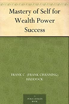 Mastery of Self for Wealth Power Success by [Haddock, Frank C. (Frank Channing)]