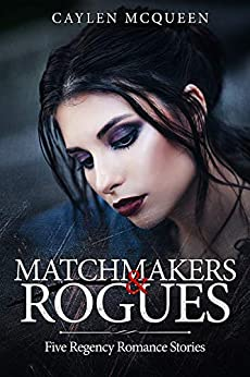 Matchmakers & Rogues by [McQueen, Caylen]
