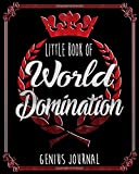 Little Book Of World Domination Genius Journal -  Funny Office Notebook/Journal For Women/Men/Boss/Coworkers/Colleagues/Students: 8x10 inches, 100 Pages Of College Ruled Format for capturing your very best ideas!