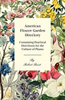 American Flower-garden Directory: Containing Practical Directions for the Culture of Plants