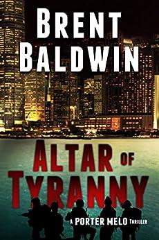 Altar of Tyranny: A Porter Melo Thriller by [Baldwin, Brent]