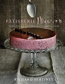 Patisserie Maison: The step-by-step guide to simple sweet pastries for the home baker by [Bertinet, Richard]