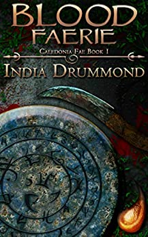 Blood Faerie (Caledonia Fae, Book 1) by [Drummond, India]