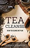 Tea Cleanse: Your Tea Cleanse Diet Plan: 10 Day Tea Cleanse Diet Plan To Lose Weight, Improve Health And Boost Your Metabolism (Tea Cleanse, Tea Cleanse ... Cleanse Smoothies, Detox) (English Edition)