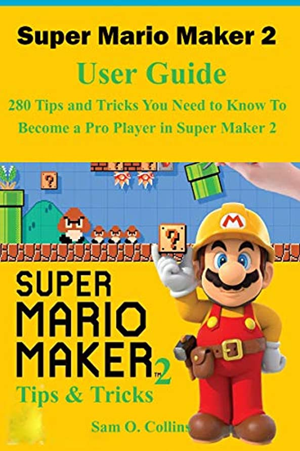 Super Mario Maker 2 User Guide: 280 Tips and Tricks You Need to Know To Become a Pro Player in Super Maker 2 (English Edition)