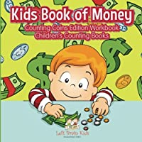 Kids Book of Money: Counting Coins Edition Workbook Children's Counting Books