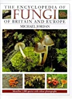 The Encyclopedia of Fungi of Britain and Europe: Indentifies 1,000 Species With Color Photographs