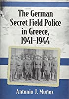 The German Secret Field Police in Greece, 1941-1944