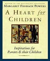 A Heart for Children: Inspirations for Parents & Their Children