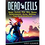 Dead Cells Game, Switch, PS4, Wiki, Runes, Achievements, Areas, Abilities, Tips, Guide Unofficial (English Edition)