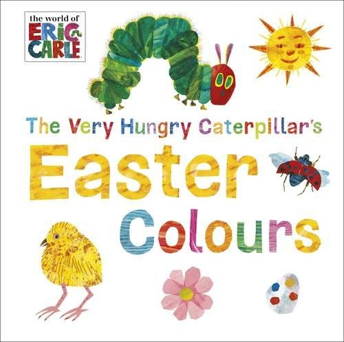 The Very Hungry Caterpillar's Easter Colours (World of Eric Carle)