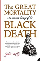 The Great Mortality: An Intimate History of the Black Death