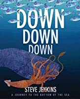 Down, Down, Down: A Journey to the Bottom of the Sea by Steve Jenkins(2009-05-04)